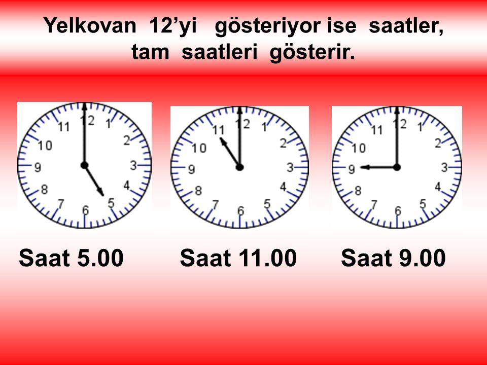 Yelkovan 12'yi gösteriyor ise saatler, tam saatleri gösterir.