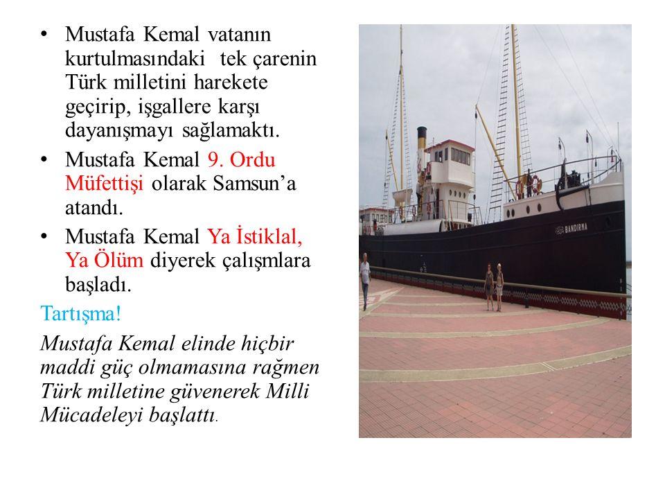 Mustafa Kemal vatanın kurtulmasındaki tek çarenin Türk milletini harekete geçirip, işgallere karşı dayanışmayı sağlamaktı.