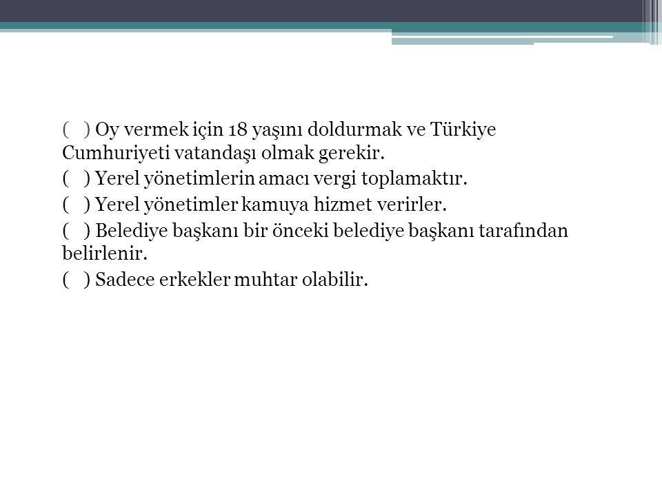 ( ) Oy vermek için 18 yaşını doldurmak ve Türkiye Cumhuriyeti vatandaşı olmak gerekir.