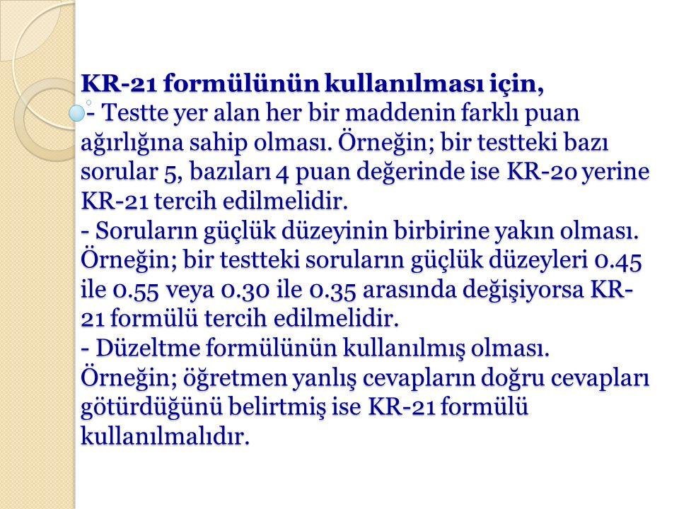 KR-21 formülünün kullanılması için, - Testte yer alan her bir maddenin farklı puan ağırlığına sahip olması.