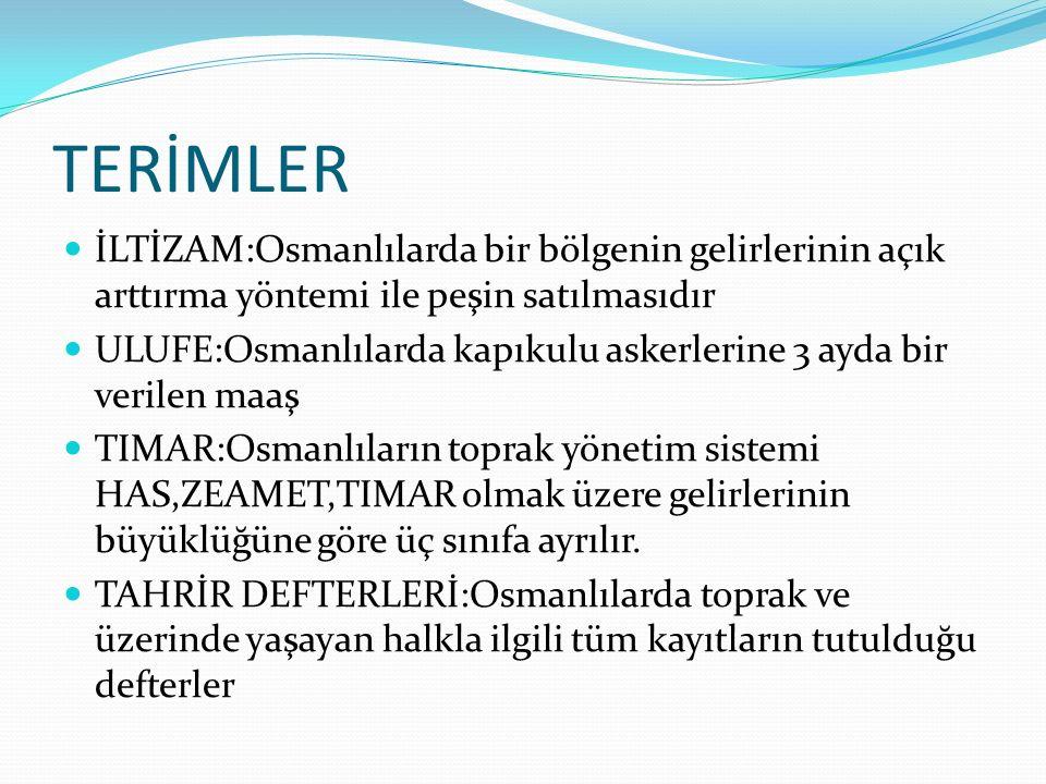 TERİMLER İLTİZAM:Osmanlılarda bir bölgenin gelirlerinin açık arttırma yöntemi ile peşin satılmasıdır.