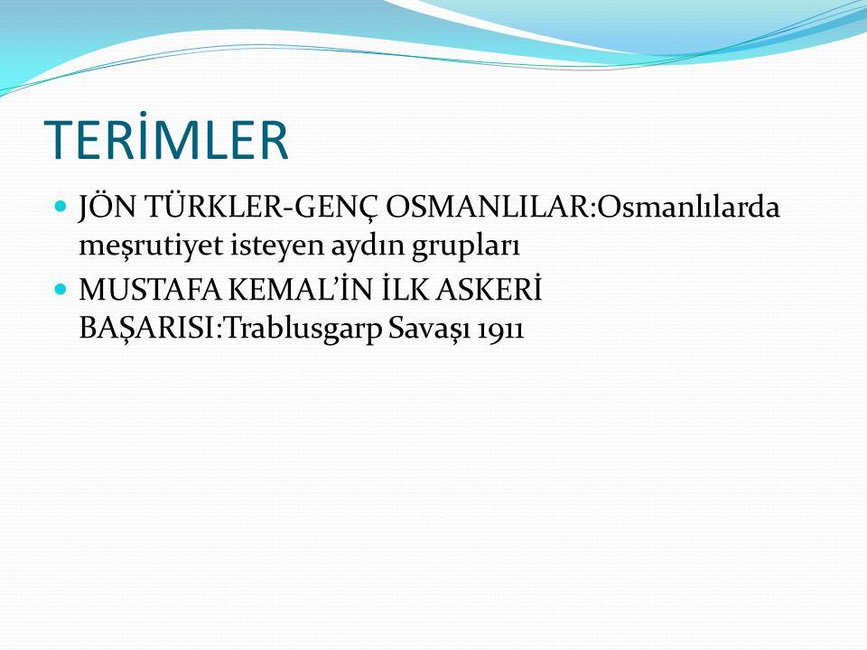 TERİMLER JÖN TÜRKLER-GENÇ OSMANLILAR:Osmanlılarda meşrutiyet isteyen aydın grupları.