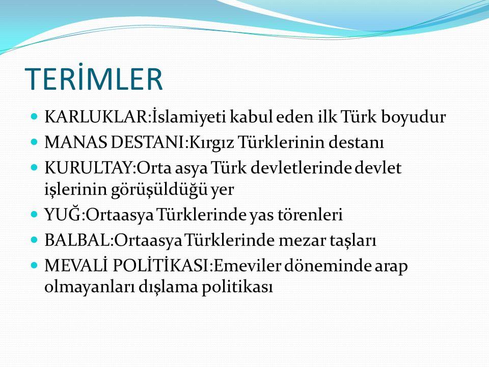 TERİMLER KARLUKLAR:İslamiyeti kabul eden ilk Türk boyudur