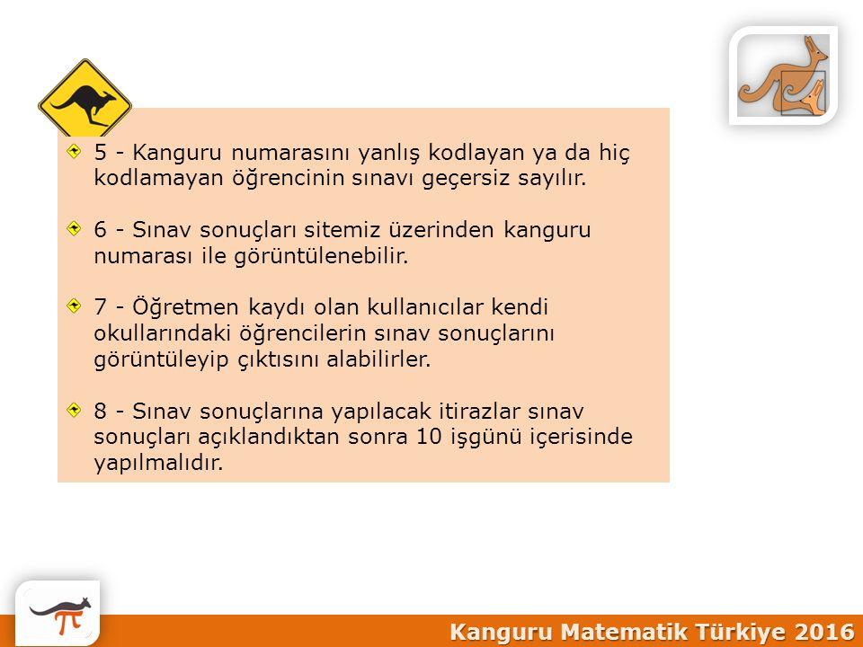 5 - Kanguru numarasını yanlış kodlayan ya da hiç kodlamayan öğrencinin sınavı geçersiz sayılır.