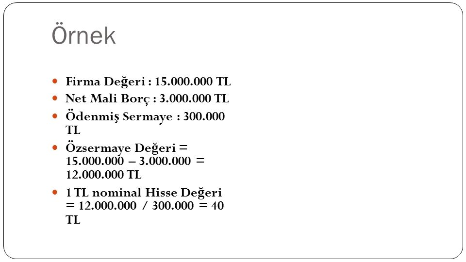 Örnek Firma Değeri : 15.000.000 TL Net Mali Borç : 3.000.000 TL