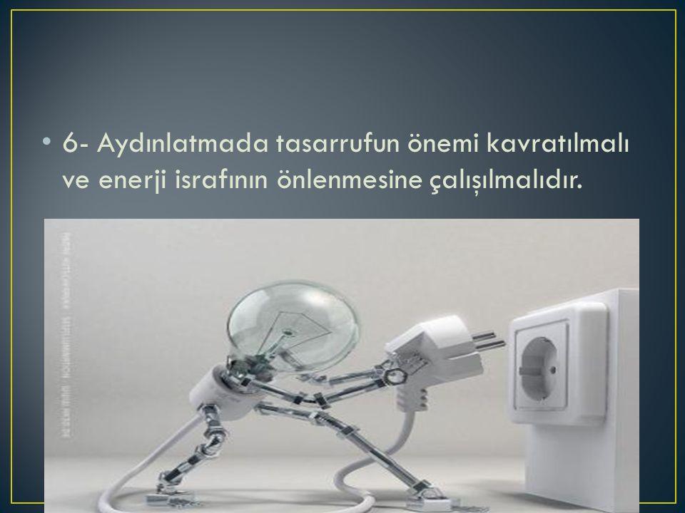 6- Aydınlatmada tasarrufun önemi kavratılmalı ve enerji israfının önlenmesine çalışılmalıdır.