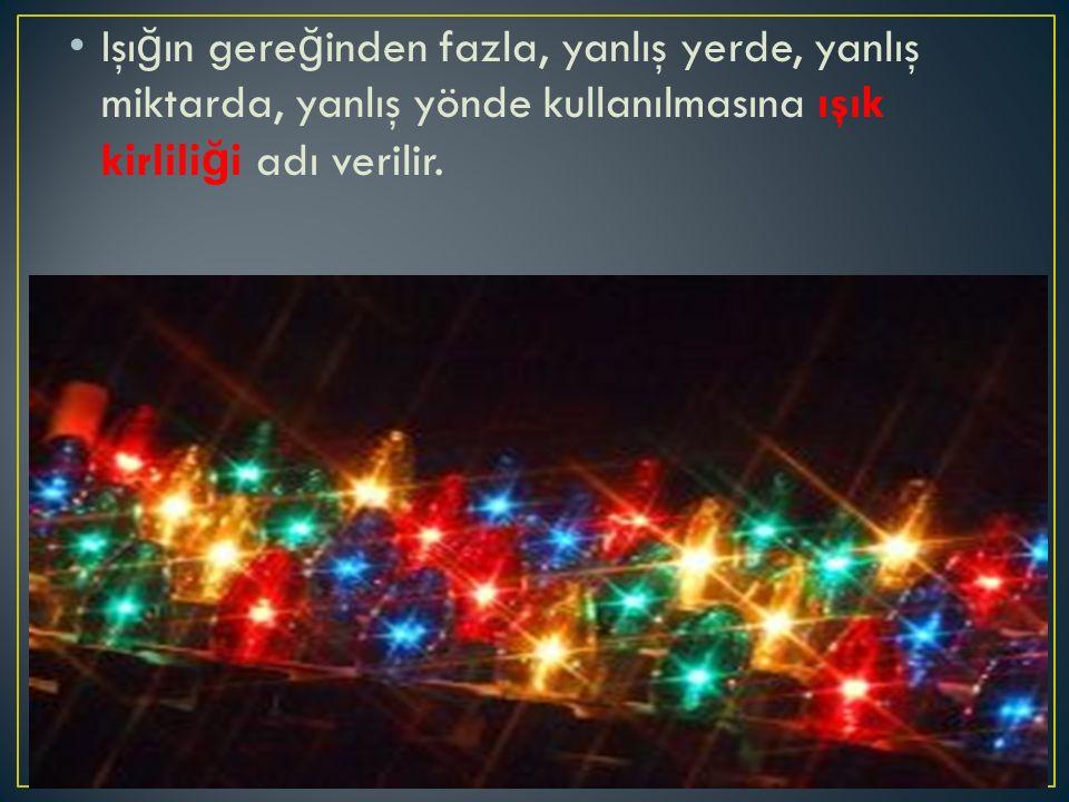 Işığın gereğinden fazla, yanlış yerde, yanlış miktarda, yanlış yönde kullanılmasına ışık kirliliği adı verilir.