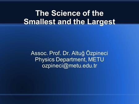 The Science of the Smallest and the Largest