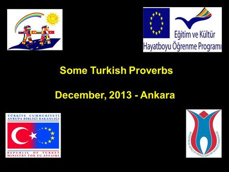Some Turkish Proverbs December, 2013 - Ankara. Aç ayı oynamaz ( The hungry bear doesn't dance) : When someone is hungry, h/she is unwilling to do anything.