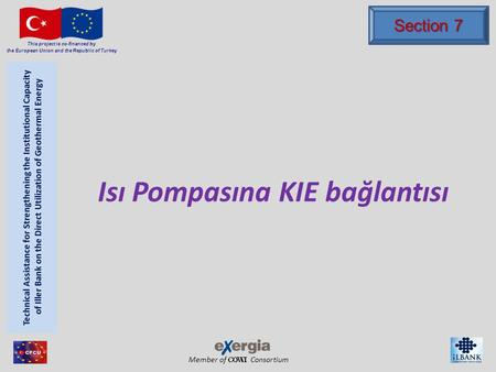 Member of Consortium This project is co-financed by the European Union and the Republic of Turkey Isı Pompasına KIE bağlantısı Section 7.