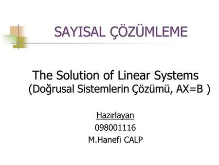 The Solution of Linear Systems (Doğrusal Sistemlerin Çözümü, AX=B )