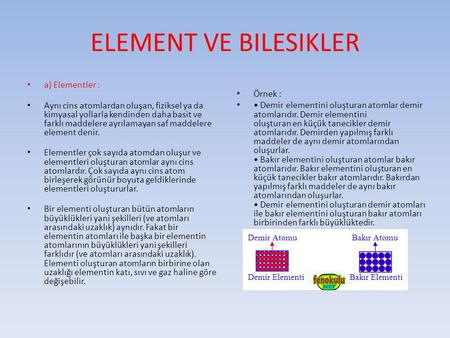 ELEMENT VE BILESIKLER a) Elementler :