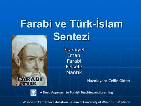 Farabi ve Türk-İslam Sentezi İslamiyetİmanFarabiFelsefeMantık A Deep Approach to Turkish Teaching and Learning Wisconsin Center for Education Research,