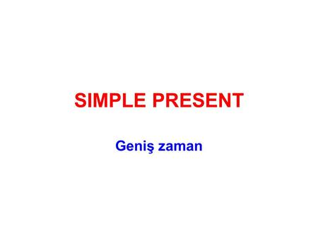 SIMPLE PRESENT Geniş zaman.