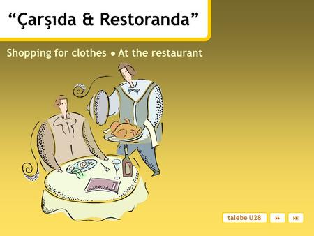 """Çarşıda & Restoranda"" Shopping for clothes ● At the restaurant talebe U28 "