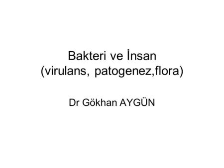 Bakteri ve İnsan (virulans, patogenez,flora)
