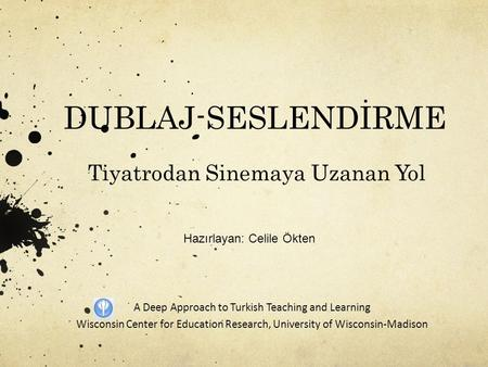 DUBLAJ-SESLENDİRME Tiyatrodan Sinemaya Uzanan Yol A Deep Approach to Turkish Teaching and Learning Wisconsin Center for Education Research, University.