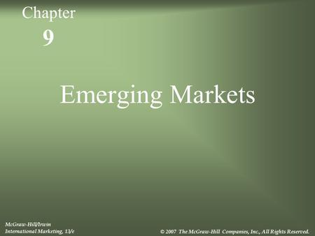 9 Emerging Markets McGraw-Hill/Irwin International Marketing, 13/e © 2007 The McGraw-Hill Companies, Inc., All Rights Reserved. Chapter.