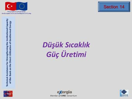 Member of Consortium This project is co-financed by the European Union and the Republic of Turkey Düşük Sıcaklık Güç Üretimi Section 14.