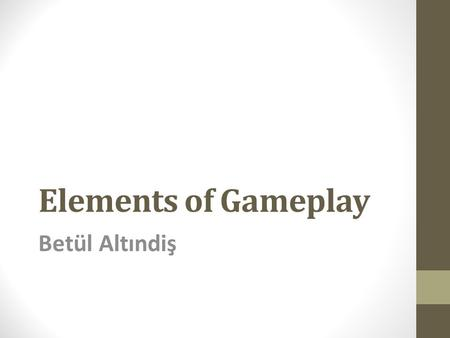 Elements of Gameplay Betül Altındiş.