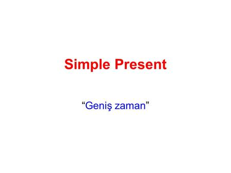 "Simple Present ""Geniş zaman""."