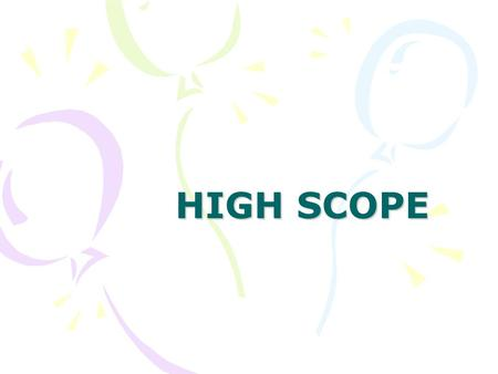 HIGH SCOPE.