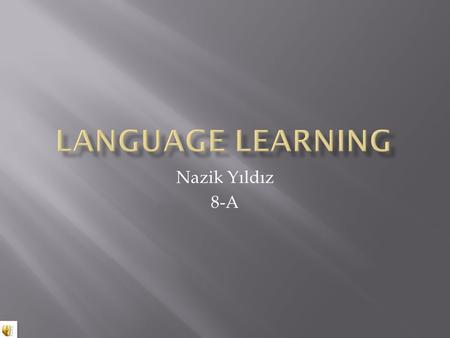 LANGUAGE LEARNING Nazik Yıldız 8-A.