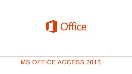 MS OFFICE Access 2013.