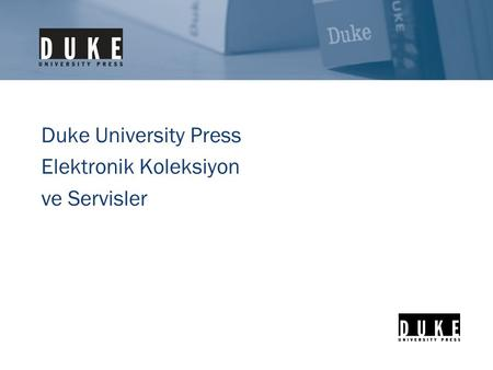 Duke University Press Elektronik Koleksiyon ve Servisler.