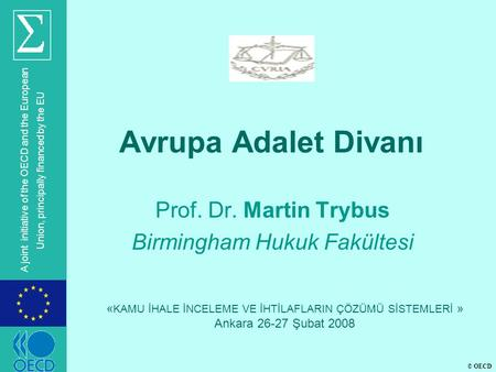 © OECD A joint initiative of the OECD and the European Union, principally financed by the EU Avrupa Adalet Divanı Prof. Dr. Martin Trybus Birmingham Hukuk.