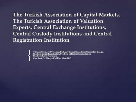 { The Turkish Association of Capital Markets, The Turkish Association of Valuation Experts, Central Exchange Institutions, Central Custody Institutions.