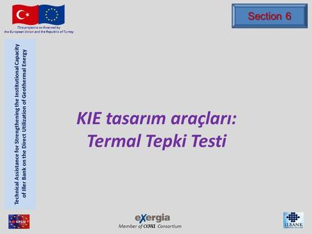 Member of Consortium This project is co-financed by the European Union and the Republic of Turkey KIE tasarım araçları: Termal Tepki Testi Section 6.