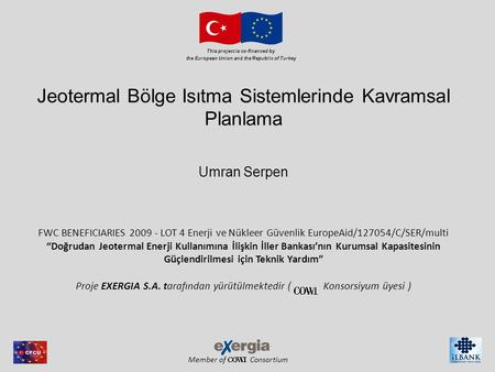 Member of Consortium This project is co-financed by the European Union and the Republic of Turkey Jeotermal Bölge Isıtma Sistemlerinde Kavramsal Planlama.