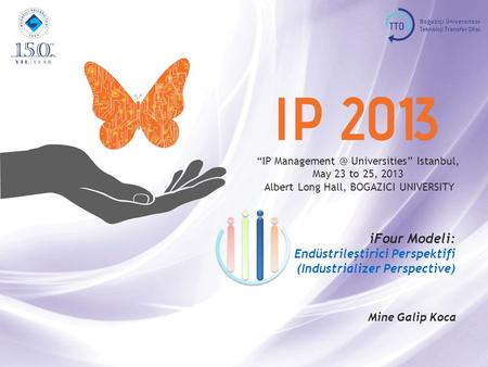 """IP Universities"" Istanbul, May 23 to 25, 2013, BOGAZICI UNIVERSITY Indusrtializer 1 ""IP Universities"" Istanbul, May 23 to 25,"