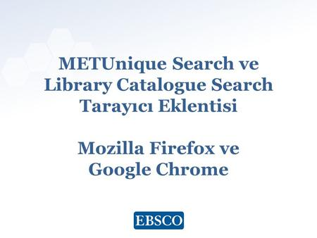 Www.ebsco.com METUnique Search ve Library Catalogue Search Tarayıcı Eklentisi Mozilla Firefox ve Google Chrome.