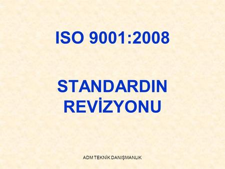 ISO 9001:2008 STANDARDIN REVİZYONU