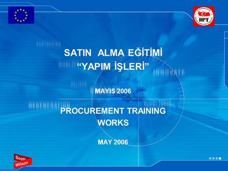 "SATIN ALMA EĞİTİMİ ""YAPIM İŞLERİ"" MAYIS 2006 PROCUREMENT TRAINING WORKS MAY 2006."