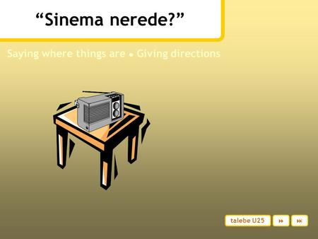 """Sinema nerede?"" Saying where things are ● Giving directions talebe U25 "