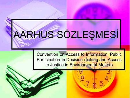 AARHUS SÖZLEŞMESİ Convention on Access to Information, Public Participation in Decision making and Access to Justice in Environmental Matters Hazırlayan: