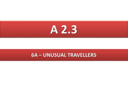A 2.3 6A – UNUSUAL TRAVELLERS.