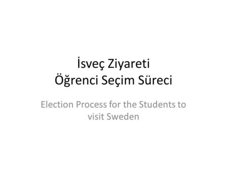 İsveç Ziyareti Öğrenci Seçim Süreci Election Process for the Students to visit Sweden.