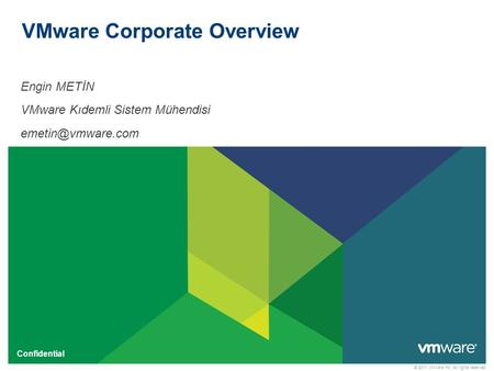 © 2011 VMware Inc. All rights reserved Confidential VMware Corporate Overview Engin METİN VMware Kıdemli Sistem Mühendisi