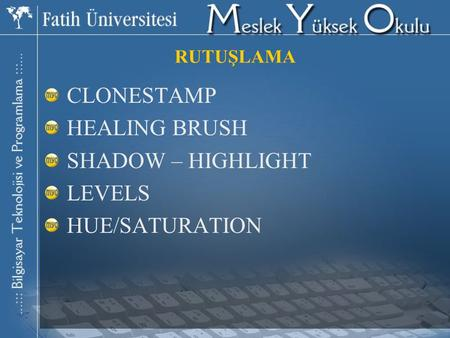 CLONESTAMP HEALING BRUSH SHADOW – HIGHLIGHT LEVELS HUE/SATURATION RUTUŞLAMA.