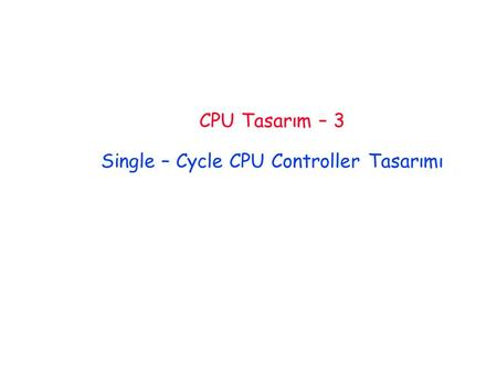 CPU Tasarım – 3 Single – Cycle CPU Controller Tasarımı