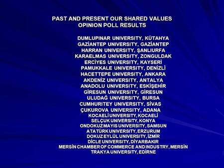 PAST AND PRESENT OUR SHARED VALUES OPINION POLL RESULTS DUMLUPINAR UNIVERSITY, KÜTAHYA GAZİANTEP UNIVERSITY, GAZİANTEP HARRAN UNIVERSITY, ŞANLIURFA KARAELMAS.