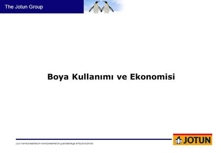 Your name/presentation name/presentation goal/date/legal entity/division etc The Jotun Group Boya Kullanımı ve Ekonomisi.