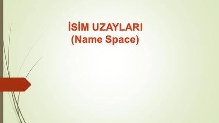 İSİM UZAYLARI (Name Space)