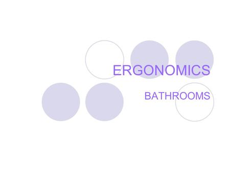 ERGONOMICS BATHROOMS.