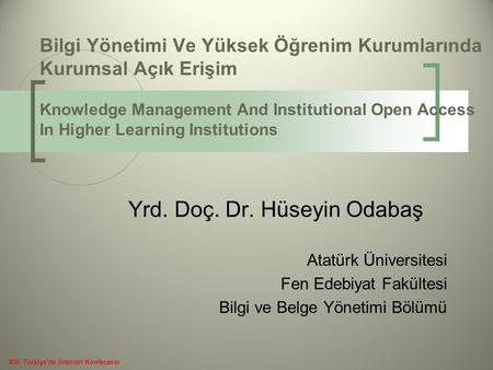 Bilgi Yönetimi Ve Yüksek Öğrenim Kurumlarında Kurumsal Açık Erişim Knowledge Management And Institutional Open Access In Higher Learning Institutions Yrd.
