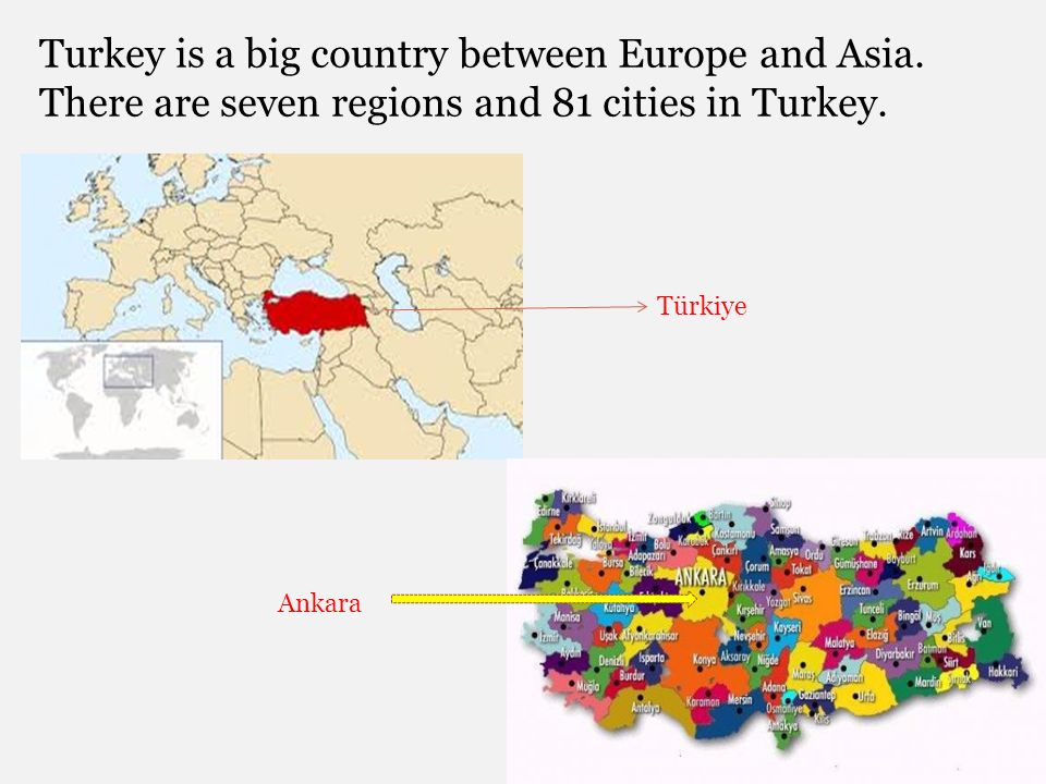 Turkey is a big country between Europe and Asia